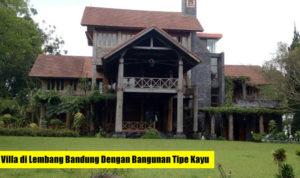 Villa di Lembang Bandung Dengan Bangunan Tipe Kayu Murah